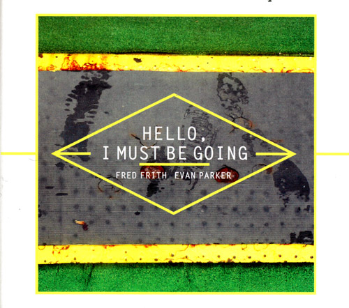 Frith, Fred / Evan Parker: Hello, I Must Be Going (Victo)