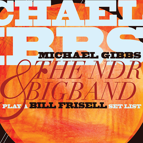 Gibbs, Michael & the NDR Bigband featuring Bill Frisell: Play a Bill Frisell Setlist (Cuneiform)