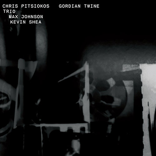 Pitsiokos, Chris Trio (Pitsiokos / Max Johnson / Shea): Gordian Twine (New Atlantis)