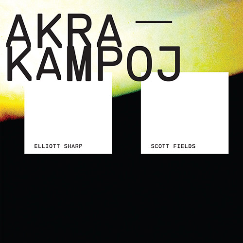 Sharp, Elliott + Scott Fields: Akra Kampoj (New Atlantis)