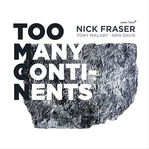 Fraser, Nick (feat. Tony Malaby and Kris Davis): Too Many Continents (Clean Feed)