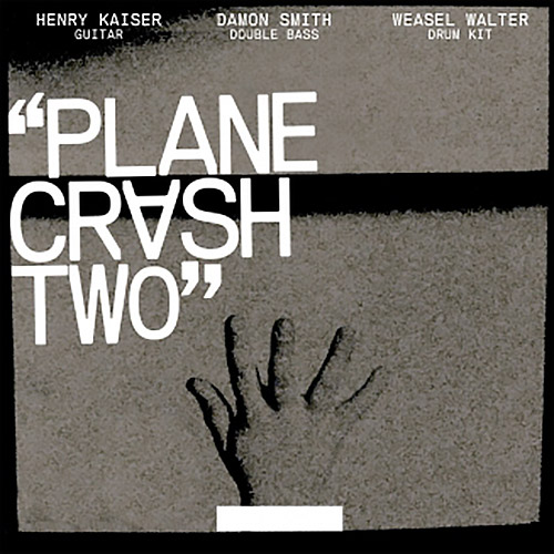Kaiser, Henry / Damon Smith / Weasel Walter: Plane Crash Two (New Atlantis)