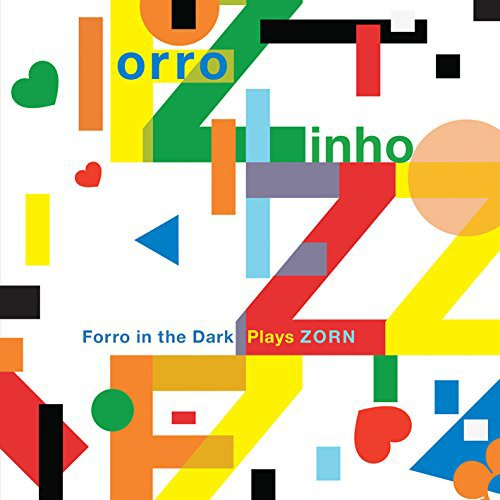 Zorn, John: Forro Zinho Ñ Forro In The Dark Plays Zorn (Tzadik)