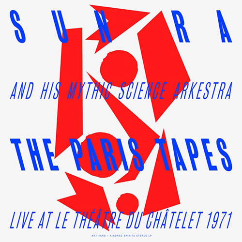 Sun Ra & His Myth Science Arkestra: The Paris Tapes: Live at le Theatre du Chaelet 1971 [VINYL] (KS Art Yard Series)