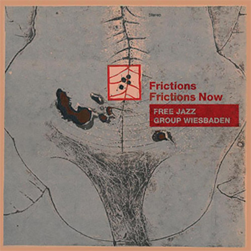 Free Jazz Group Wiesbaden: Frictions / Frictions Now (NoBusiness)