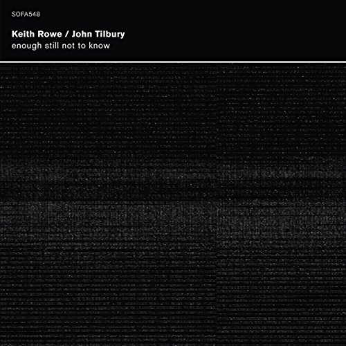 Rowe, Keith /  John Tilbury : Enough Still Not to Know [4 CD BOX] (Sofa)