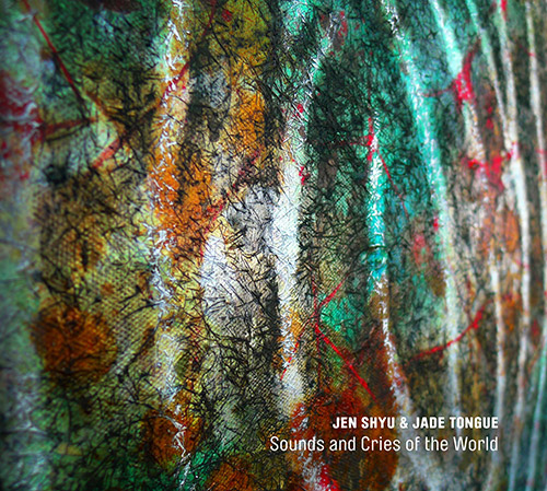 Shyu, Jen & Jade Tongue: Sounds and Cries of the World (Pi Recordings)
