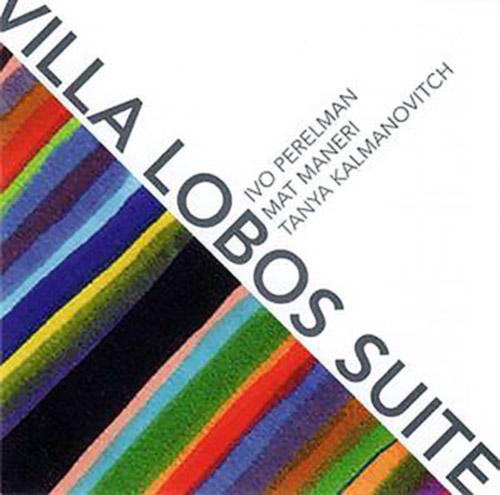 Perelman, Ivo / Mat Maneri / Tanya Kalmanovitch: Villa Lobos Suite (Leo)