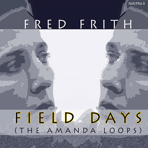 Frith, Fred: Field Days (The Amanda Loops) (Recommended Records)