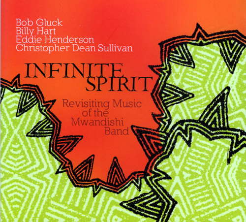 Infinite Spirit (Gluck / Hart / Henderson / Sullivan): Revisiting The Music Of Mwandishi Band (FMR)