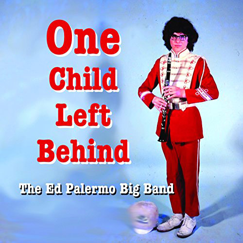 Palermo, Ed Big Band: One Child Left Behind (Cuneiform)