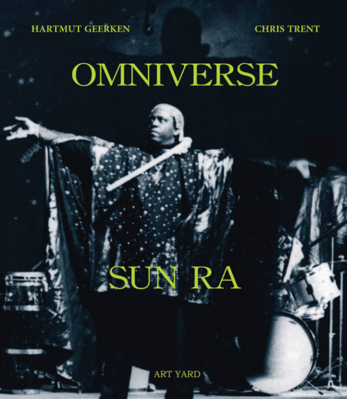 Geerken, Hartmut And Chris Trent: Omniverse Sun Ra [BOOK] (Art Yard)