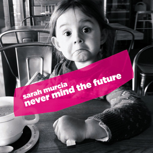 Murcia, Sarah: Never Mind The Future (Ayler)