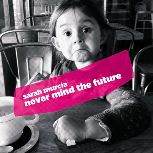 Murcia, Sarah: Never Mind The Future (Ayler)