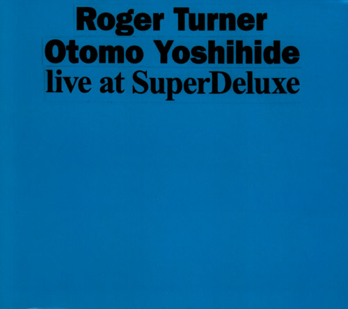 Turner, Roger / Otomo Yoshihide: Live at SuperDeluxe (Doubtmusic)