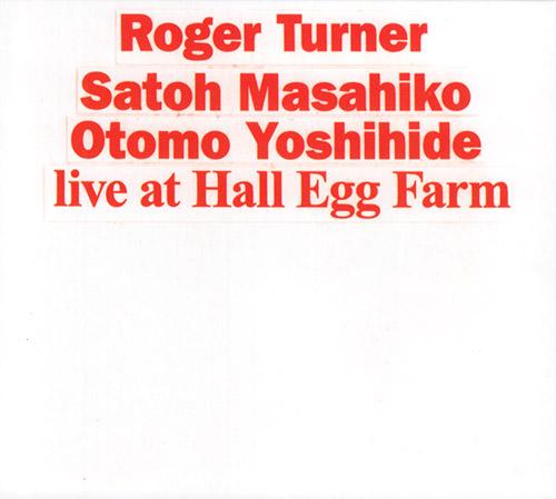 Turner, Roger / Satoh Masahiko / Otomo Yoshihide: Live at Hall Egg Farm (Doubtmusic)