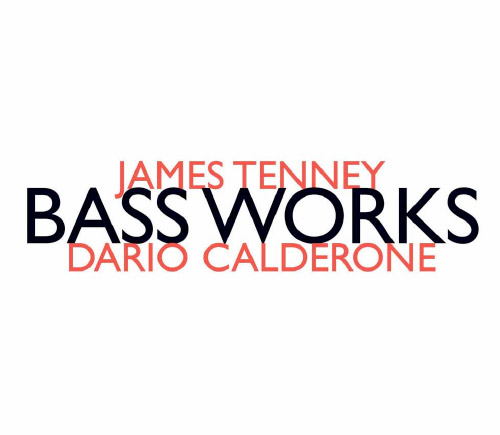 Tenney, James: Bass Works (performed by Dario Calderone) (Hat [now] ART)