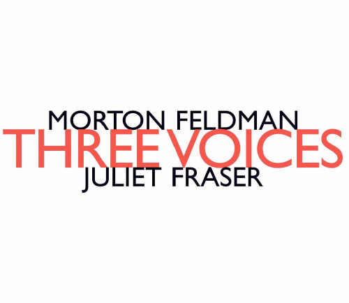 Feldman, Morton: Three Voices (performed by Juliet Fraser) (Hat [now] ART)