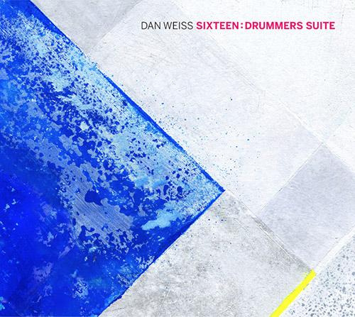 Weiss, Dan Large Ensemble: Sixteen: Drummers Suite (Pi Recordings)