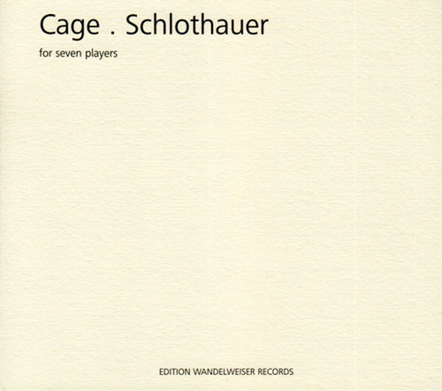 Cage. Schlothauer: For Seven Players (Edition Wandelweiser Records)