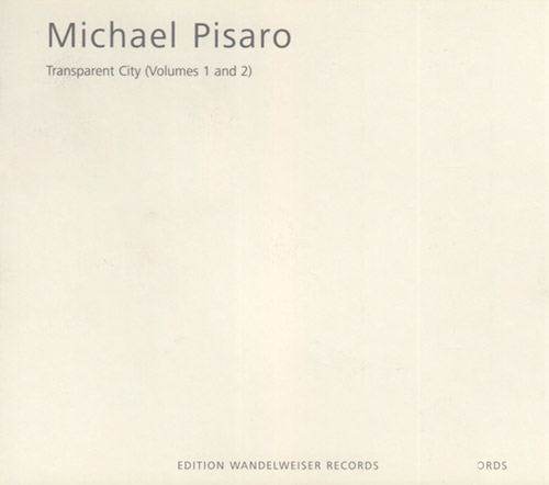 Pisaro, Michael: Transparent City (Volumes 1 And 2) (Edition Wandelweiser Records)