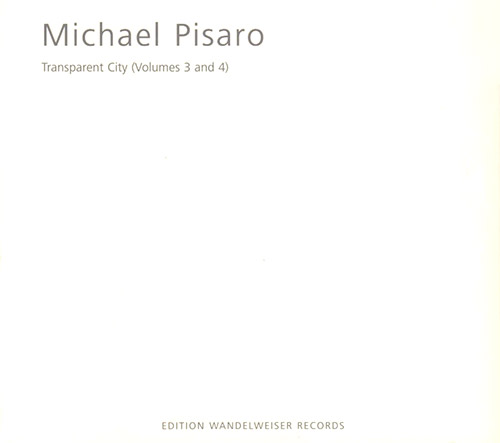 Pisaro, Michael: Transparent City (Volumes 3 And 4) (Edition Wandelweiser Records)