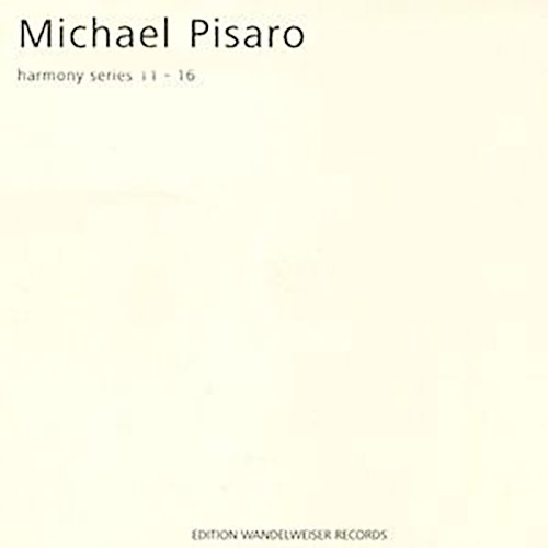 Pisaro, Michael : Harmony Series 11 - 16 (Edition Wandelweiser Records )