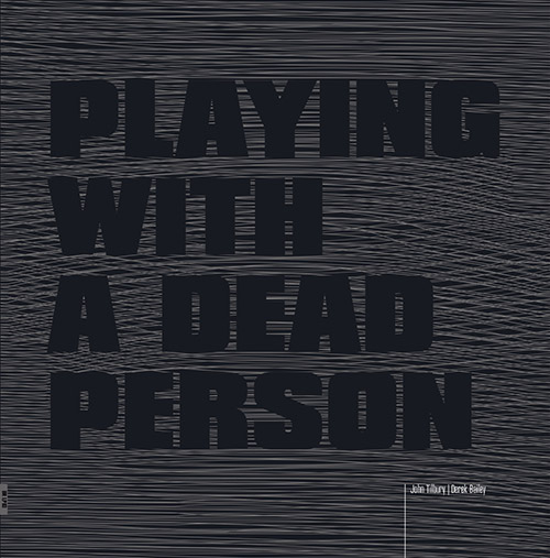 Bailey, Derek / John Tilbury: Playing with a Dead Person [VINYL] (Bolt)