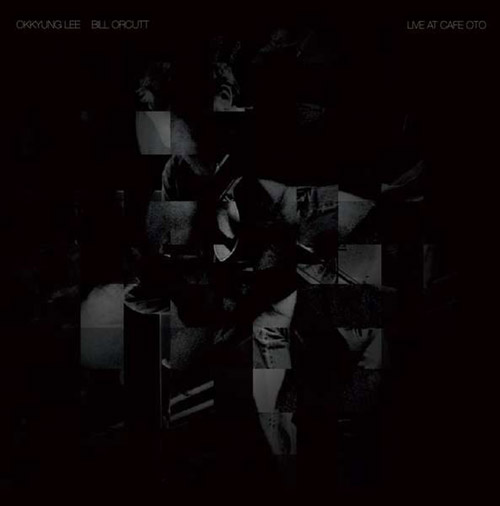 Lee, Okkyung / Bill Orcutt: Live at Cafe OTO [VINYL] (Otoroku)