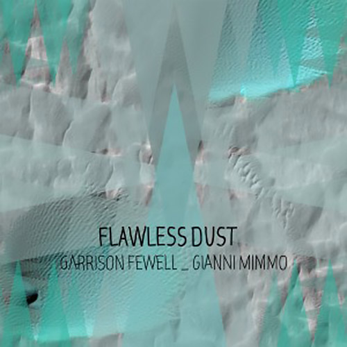Fewell, Garrison / Gianni Mimmo: Flawless Dust (Long Song Records)