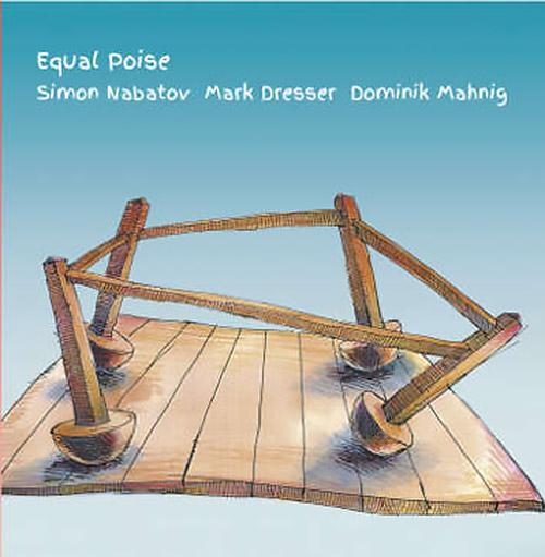 Nabatov, Simon / Mark Dresser / Dominik Mahnig: Equal Poise (Leo)