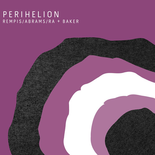 Rempis / Abrams / Ra + Baker: Perihelion [2 CDs] (Aerophonic)