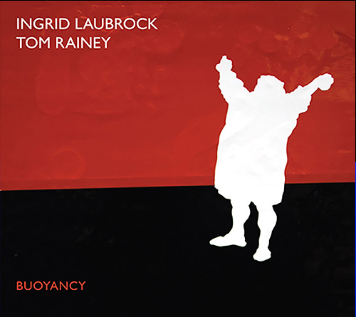 Laubrock, Ingrid / Tom Rainey: Buoyancy (Relative Pitch)