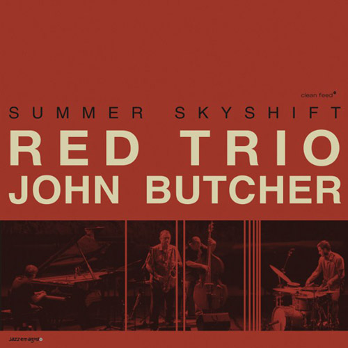 RED Trio w/ John Butcher: Summer Skyshift (Clean Feed)
