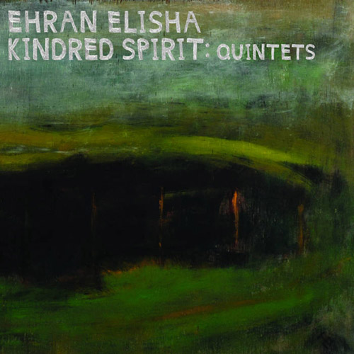 Elisha, Ehran / Kindred Spirit: Kindred Spirts: Quintets [2 CDs] (OutNow Recordings)