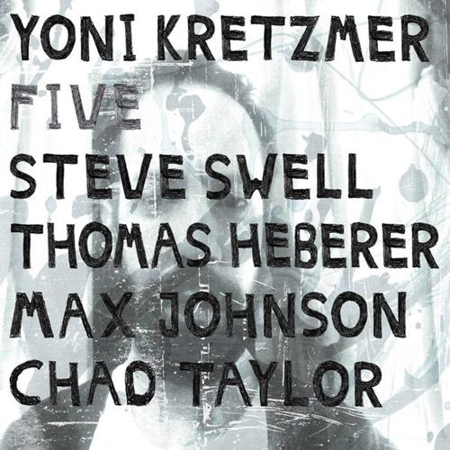 Kretzmer, Yoni (Steve Swell / Thomas Heberer / Max Johnson / Chad Taylor): FIVE (OutNow Recordings)