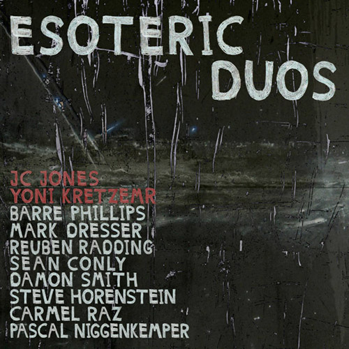 Jones, JC / Yoni Kretzmer (w/ Barre Philips / Mark Dresser / Reuben Radding / Sean Conly / Damon Smi (OutNow Recordings)