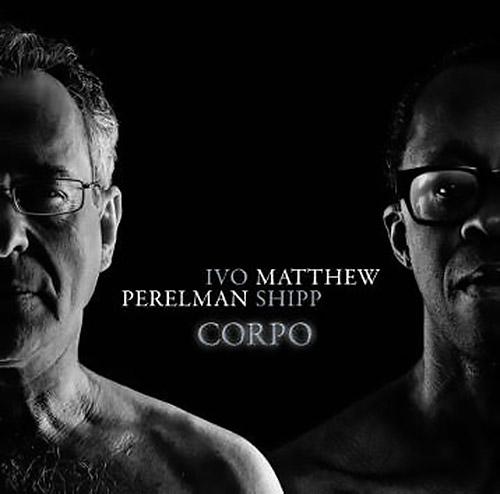 Perelman, Ivo / Matthew Shipp: Corpo (Leo Records)