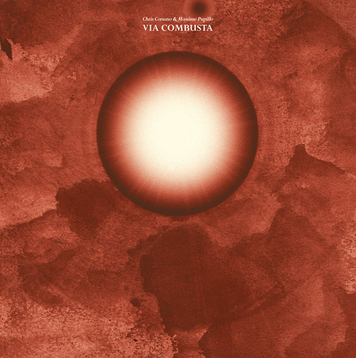 Corsano, Chris / Massimo Pupillo: Via Combusta [VINYL] (Trost Records)