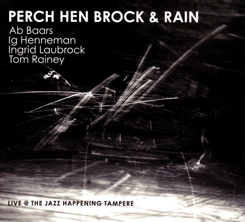 Baars, Ab  / Ig Henneman / Ingrid Laubrock / Tom Rainey: Perch Hen Brock & Rainy | Live @ The Jazz H (Relative Pitch)