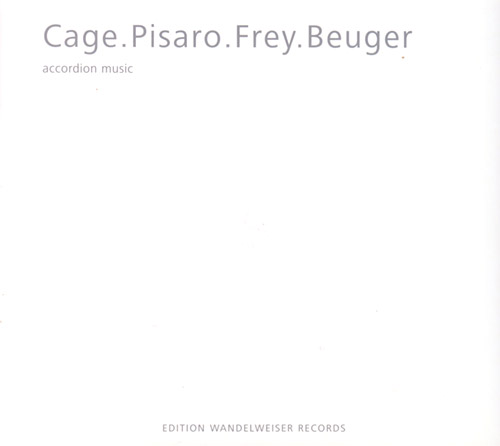 Cage . Pisaro . Frey . Beuger: Accordion Music (Edition Wandelweiser Records)