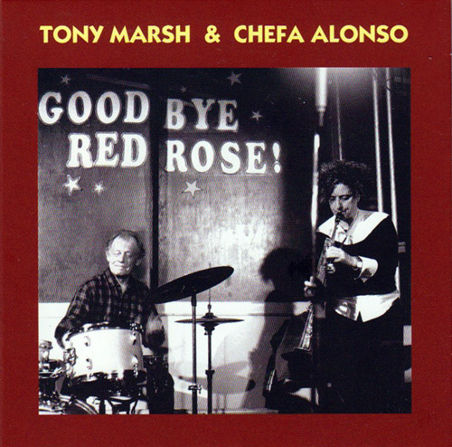 Marsh, Tony / Chefa Alonso: Goodbye Red Rose (2008/9) (Emanem)
