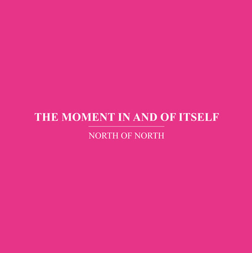 North Of North (Anthony Pateras / Scott Tinkler / Erkki Veltheim): The Moment In and Of Itself (Immediata)