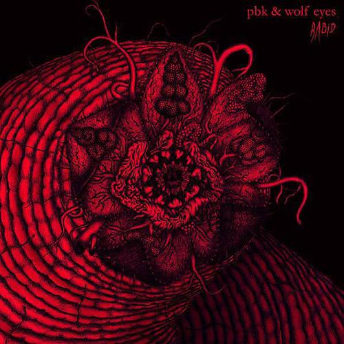 PBK & Wolf Eyes: Rabid [VINYL] (Sonoris)