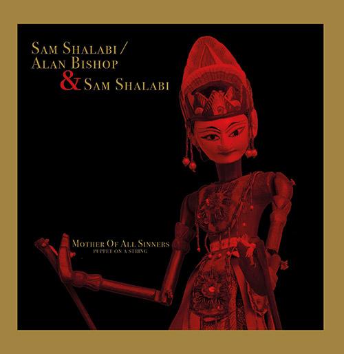 Shalabi, Sam / Alan Bishop & Sam Shalabi: Mother Of All Sinners (Puppet On A String) [VINYL] (Unrock)