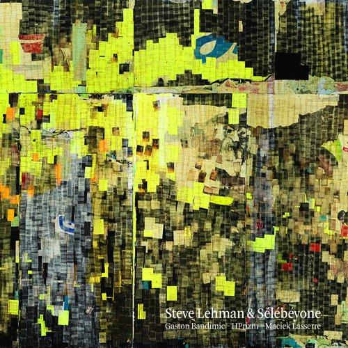Lehman, Steve (feat. HPrizm / Gaston Bandimic / Maciek Lasserre): Selebeyone (Pi Recordings)