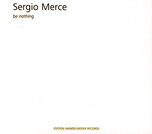 Merce, Sergio: Be Nothing (Edition Wandelweiser Records)