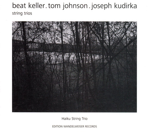 Keller, Beat / Tom Johnson / Joseph Kudirka: String Trios (Edition Wandelweiser Records)