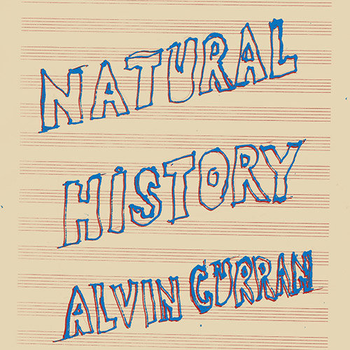 Curran, Alvin: Natural History [VINYL] (Black Truffle)