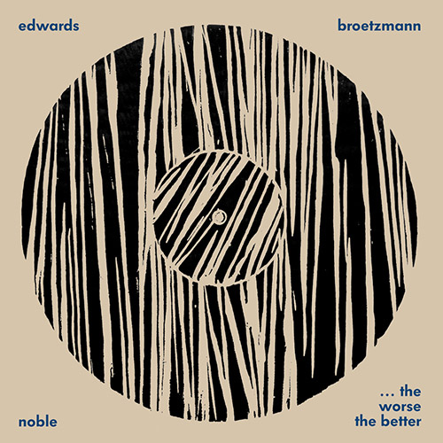 Brotzmann, Peter / Steve Noble / John Edwards: The Worse The Better (Otoroku)